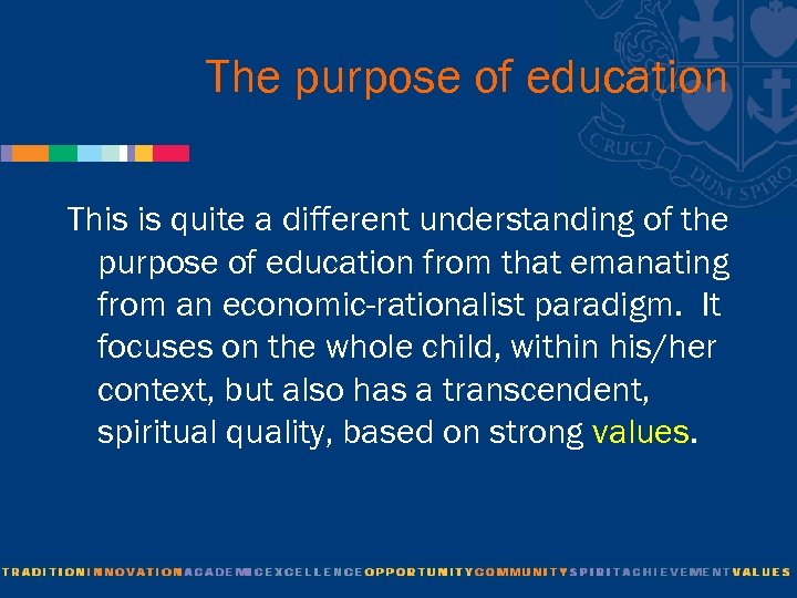 The purpose of education This is quite a different understanding of the purpose of