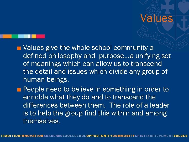 Values < Values give the whole school community a defined philosophy and purpose…a unifying
