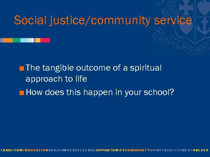 Social justice/community service < The tangible outcome of a spiritual approach to life <