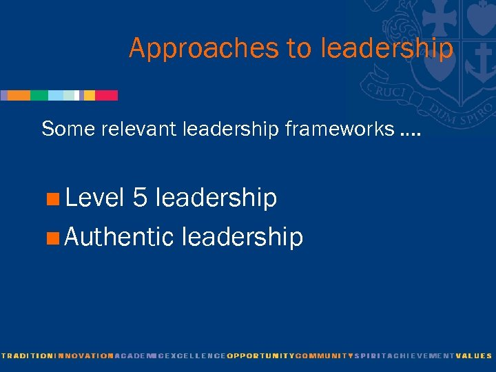 Approaches to leadership Some relevant leadership frameworks …. <Level 5 leadership <Authentic leadership