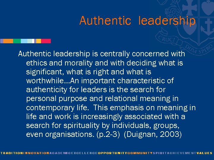 Authentic leadership is centrally concerned with ethics and morality and with deciding what is