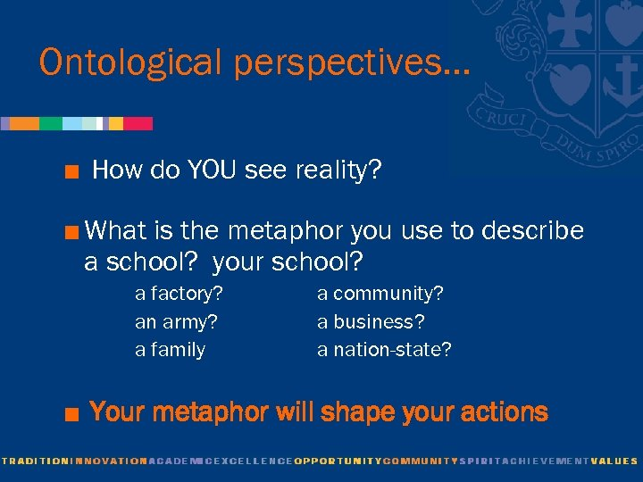 Ontological perspectives… < How do YOU see reality? < What is the metaphor you
