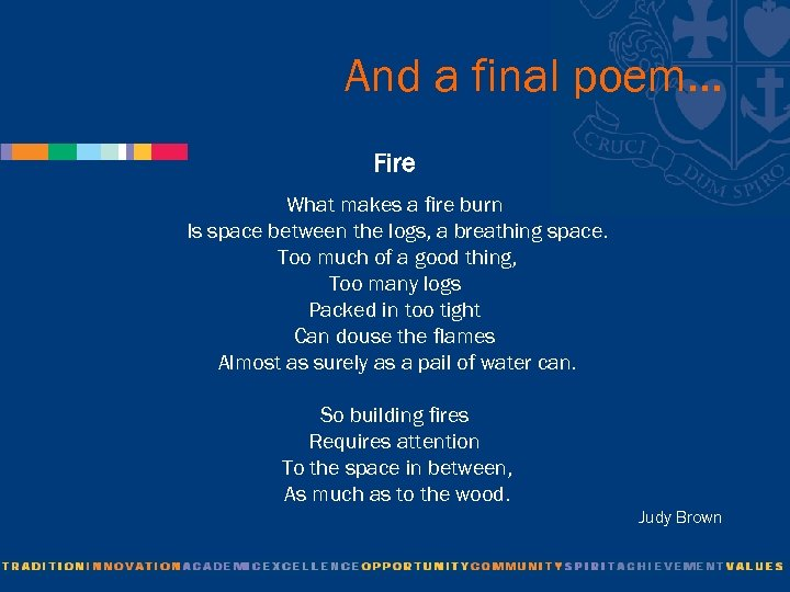 And a final poem… Fire What makes a fire burn Is space between the