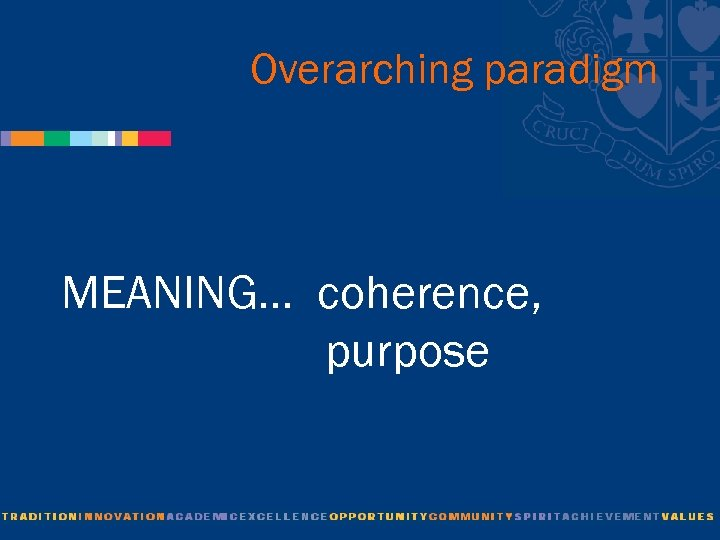 Overarching paradigm MEANING… coherence, purpose