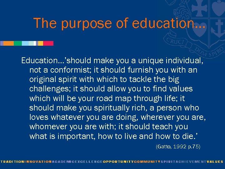 The purpose of education… Education…'should make you a unique individual, not a conformist; it