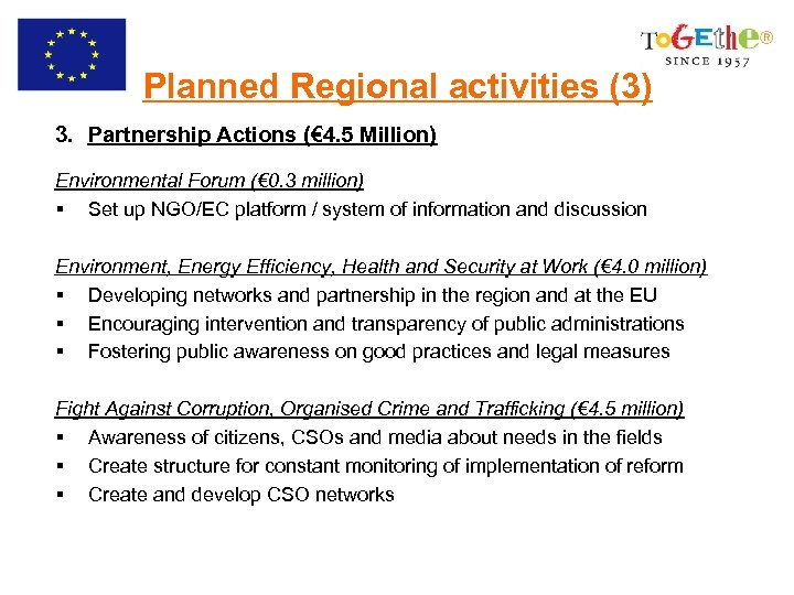 Planned Regional activities (3) 3. Partnership Actions (€ 4. 5 Million) Environmental Forum (€