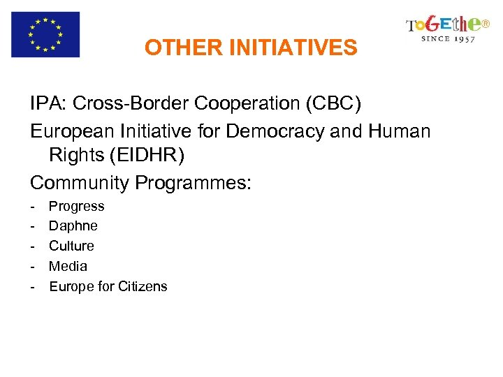 OTHER INITIATIVES IPA: Cross-Border Cooperation (CBC) European Initiative for Democracy and Human Rights (EIDHR)