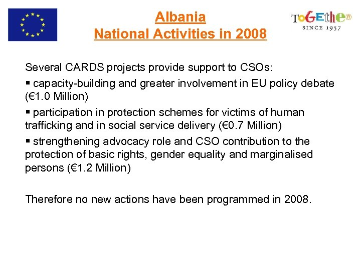 Albania National Activities in 2008 Several CARDS projects provide support to CSOs: § capacity-building