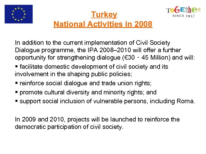 Turkey National Activities in 2008 In addition to the current implementation of Civil Society