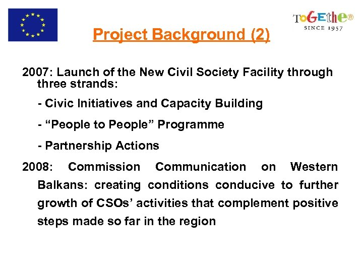 Project Background (2) 2007: Launch of the New Civil Society Facility through three strands: