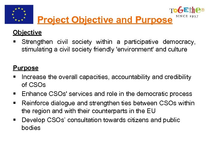 Project Objective and Purpose Objective § Strengthen civil society within a participative democracy, stimulating