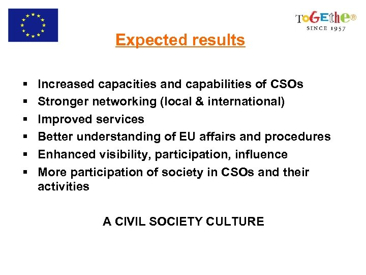 Expected results § § § Increased capacities and capabilities of CSOs Stronger networking (local