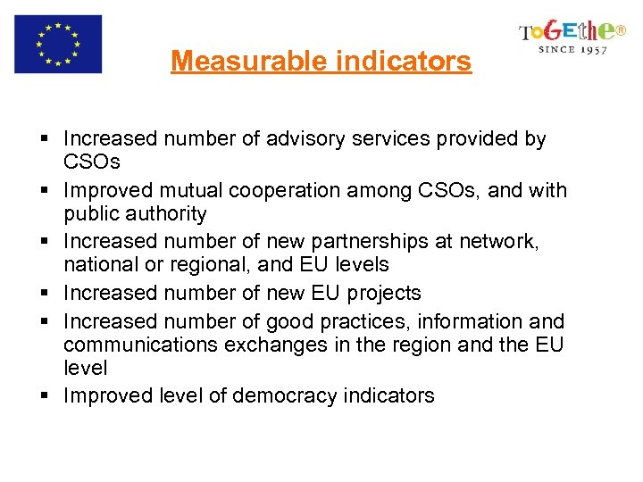 Measurable indicators § Increased number of advisory services provided by CSOs § Improved mutual