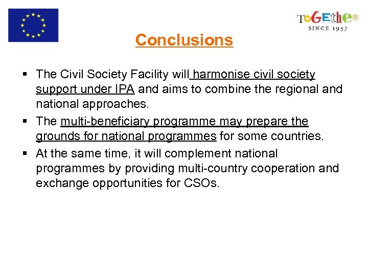 Conclusions § The Civil Society Facility will harmonise civil society support under IPA and