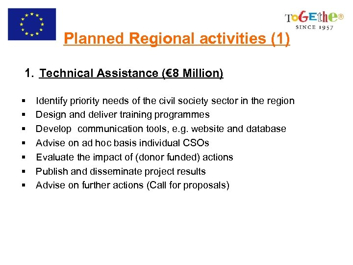 Planned Regional activities (1) 1. Technical Assistance (€ 8 Million) § § § §