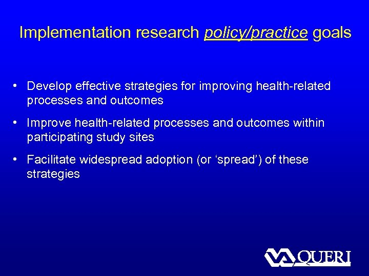 Implementation research policy/practice goals • Develop effective strategies for improving health-related processes and outcomes