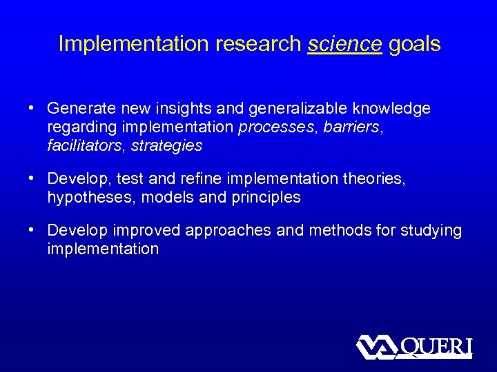 Implementation research science goals • Generate new insights and generalizable knowledge regarding implementation processes,