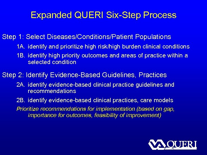 Expanded QUERI Six-Step Process Step 1: Select Diseases/Conditions/Patient Populations 1 A. identify and prioritize