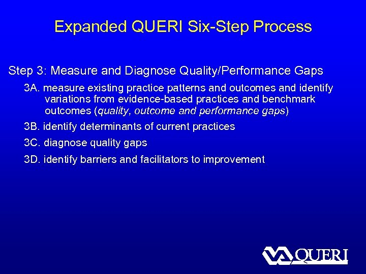 Expanded QUERI Six-Step Process Step 3: Measure and Diagnose Quality/Performance Gaps 3 A. measure