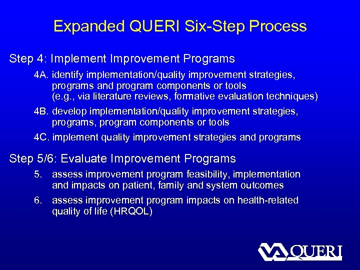 Expanded QUERI Six-Step Process Step 4: Implement Improvement Programs 4 A. identify implementation/quality improvement
