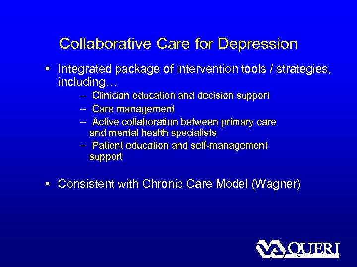 Collaborative Care for Depression § Integrated package of intervention tools / strategies, including… –