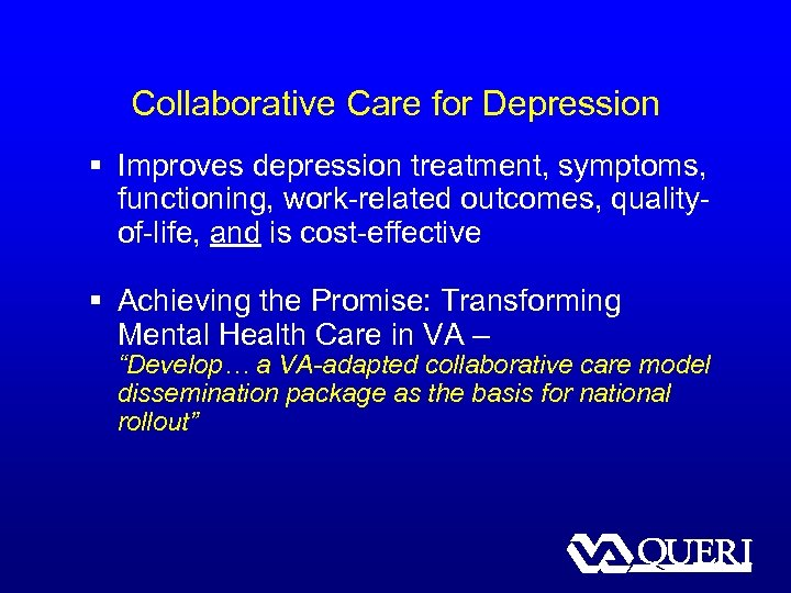 Collaborative Care for Depression § Improves depression treatment, symptoms, functioning, work-related outcomes, qualityof-life, and