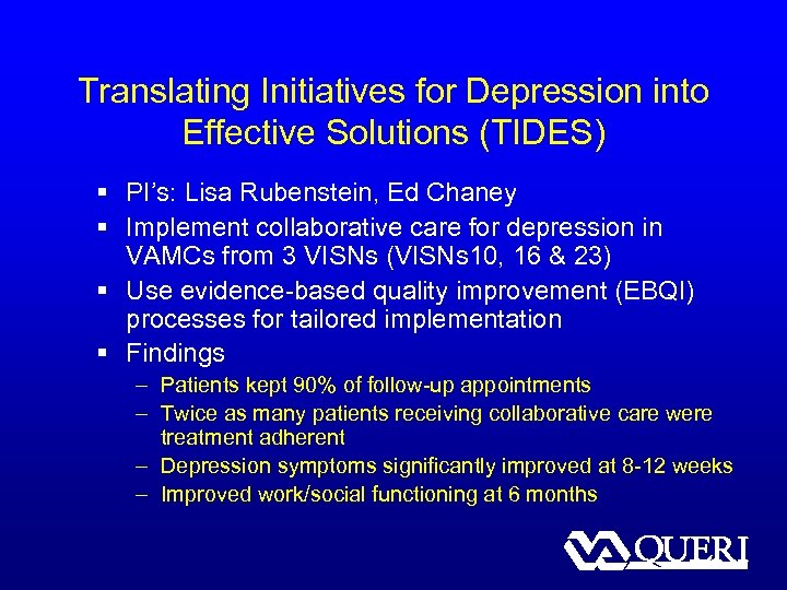 Translating Initiatives for Depression into Effective Solutions (TIDES) § PI's: Lisa Rubenstein, Ed Chaney