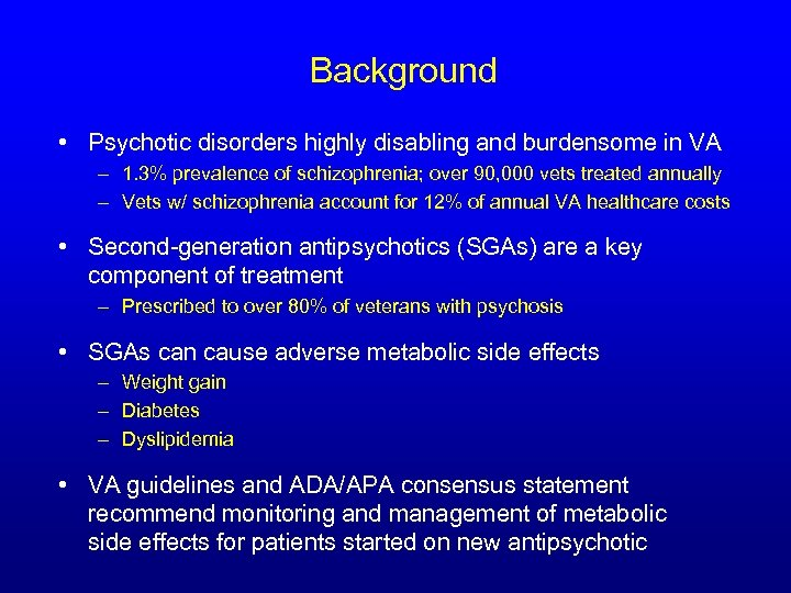 Background • Psychotic disorders highly disabling and burdensome in VA – 1. 3% prevalence