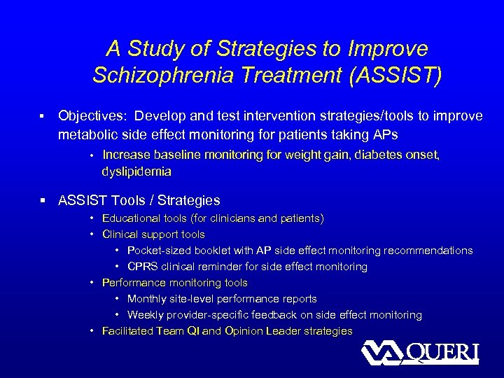 A Study of Strategies to Improve Schizophrenia Treatment (ASSIST) § Objectives: Develop and test