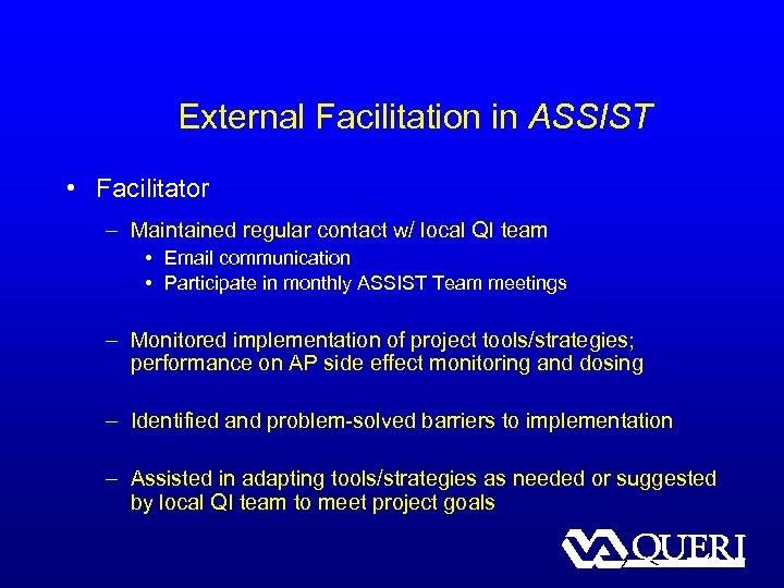 External Facilitation in ASSIST • Facilitator – Maintained regular contact w/ local QI team