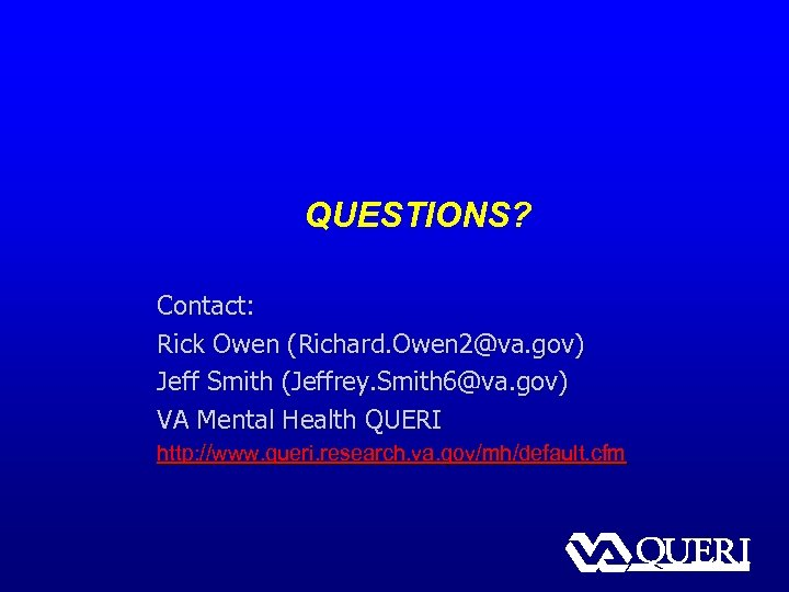 QUESTIONS? Contact: Rick Owen (Richard. Owen 2@va. gov) Jeff Smith (Jeffrey. Smith 6@va. gov)
