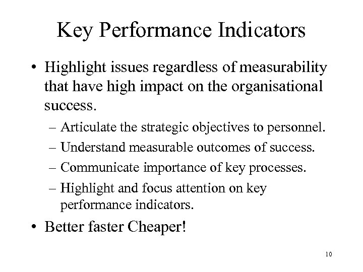 Key Performance Indicators • Highlight issues regardless of measurability that have high impact on