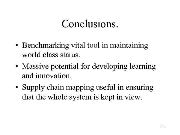 Conclusions. • Benchmarking vital tool in maintaining world class status. • Massive potential for