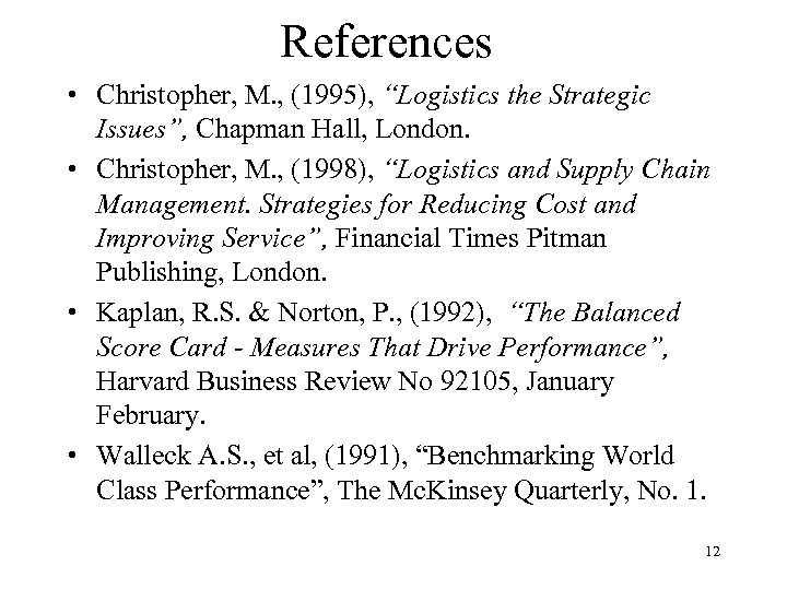 """References • Christopher, M. , (1995), """"Logistics the Strategic Issues"""", Chapman Hall, London. •"""