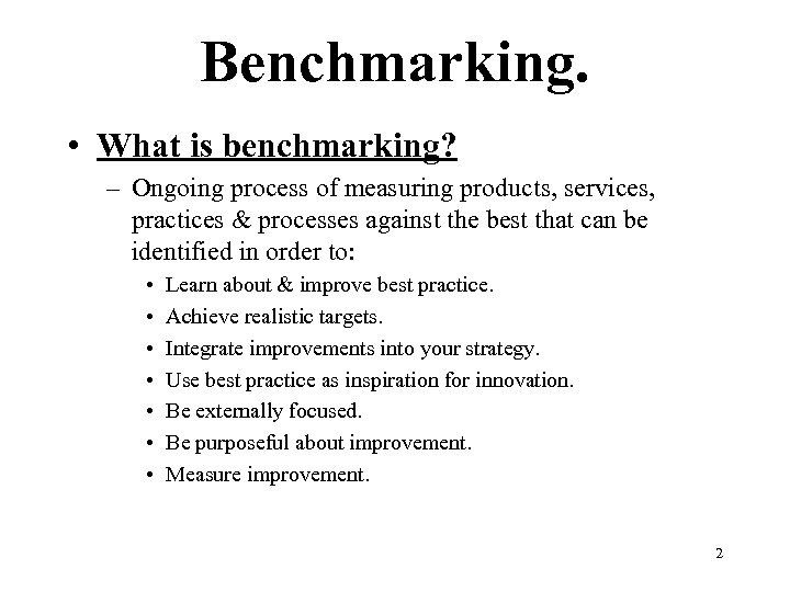 Benchmarking. • What is benchmarking? – Ongoing process of measuring products, services, practices &