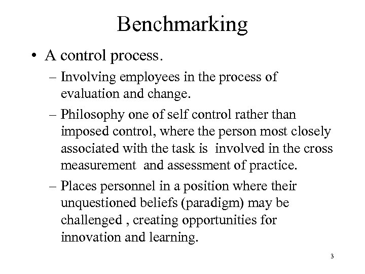 Benchmarking • A control process. – Involving employees in the process of evaluation and