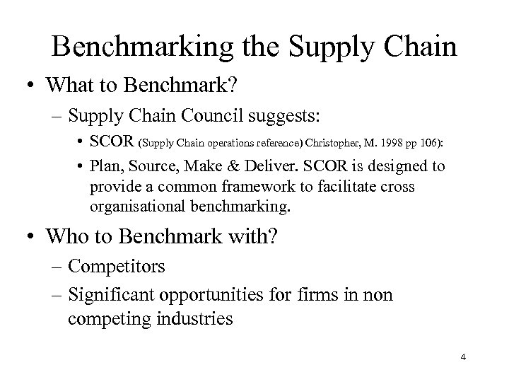 Benchmarking the Supply Chain • What to Benchmark? – Supply Chain Council suggests: •