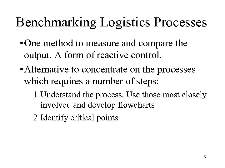 Benchmarking Logistics Processes • One method to measure and compare the output. A form