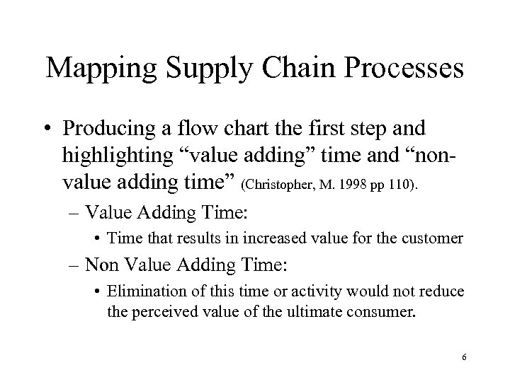Mapping Supply Chain Processes • Producing a flow chart the first step and highlighting
