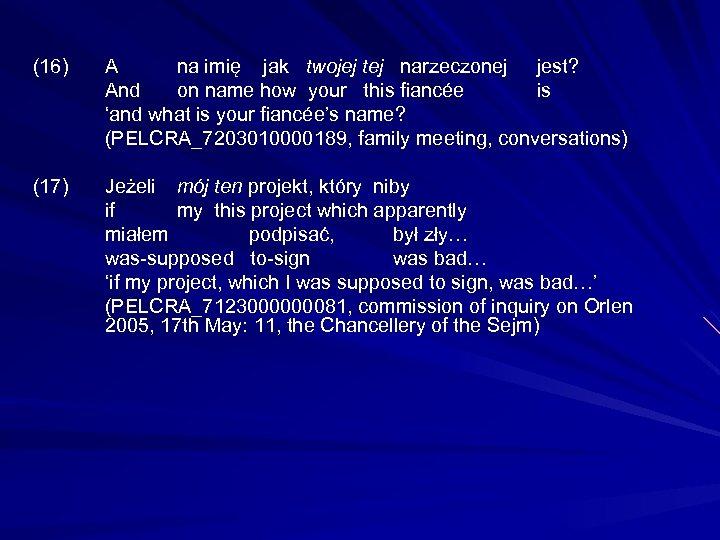 (16) A na imię jak twojej tej narzeczonej jest? And on name how your