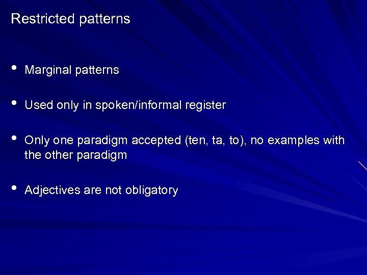 Restricted patterns • Marginal patterns • Used only in spoken/informal register • Only one