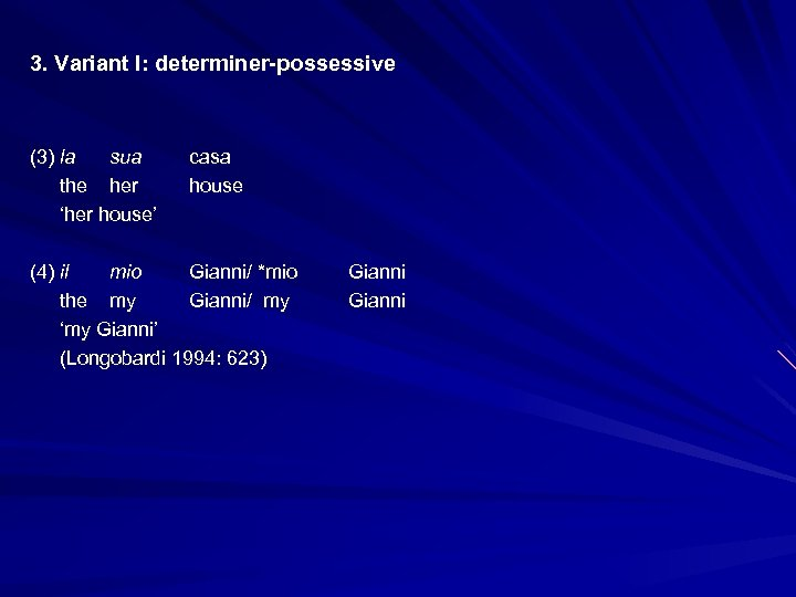 3. Variant I: determiner-possessive (3) la sua the her 'her house' casa house (4)