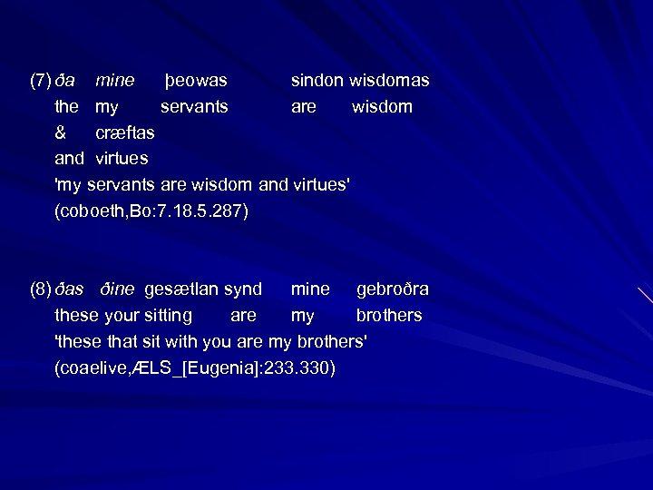 (7) ða mine þeowas sindon wisdomas the my servants are wisdom & cræftas and