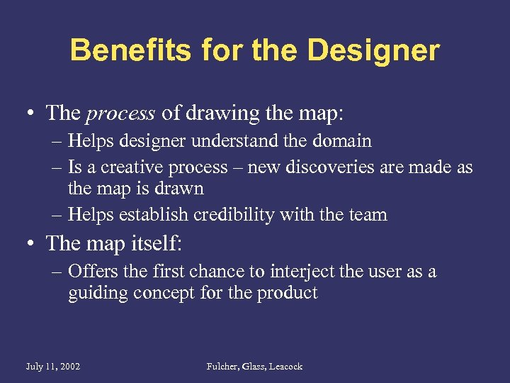 Benefits for the Designer • The process of drawing the map: – Helps designer