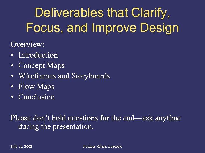 Deliverables that Clarify, Focus, and Improve Design Overview: • Introduction • Concept Maps •