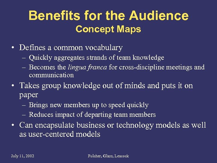 Benefits for the Audience Concept Maps • Defines a common vocabulary – Quickly aggregates