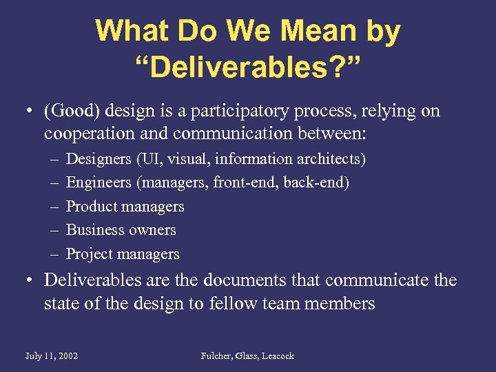 """What Do We Mean by """"Deliverables? """" • (Good) design is a participatory process,"""