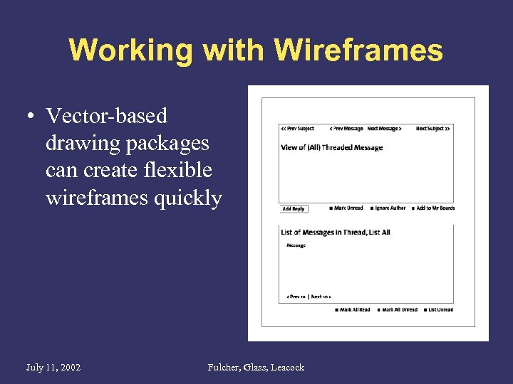 Working with Wireframes • Vector-based drawing packages can create flexible wireframes quickly July 11,