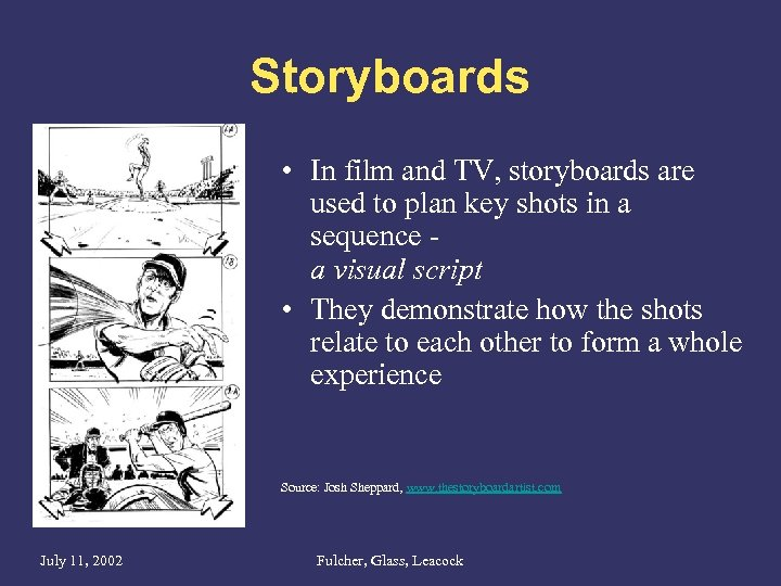 Storyboards • In film and TV, storyboards are used to plan key shots in