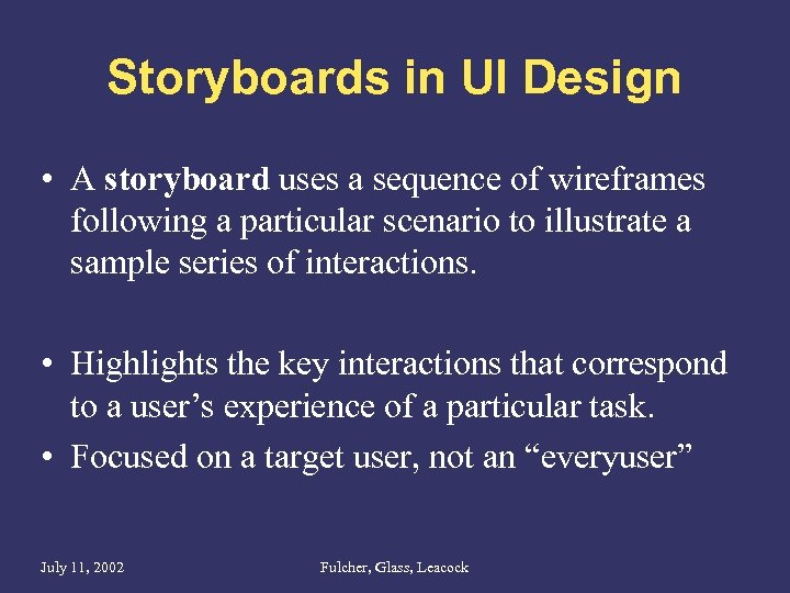 Storyboards in UI Design • A storyboard uses a sequence of wireframes following a